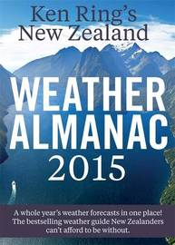 Ken Ring's New Zealand Weather Almanac 2015 by Ken Ring