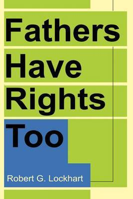 Fathers Have Rights Too by Robert G Lockhart