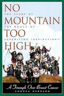No Mountain Too High: The Story of the Women of Expedition Inspiration - A Triumph Over Breast Cancer by Andrea Gabbard image