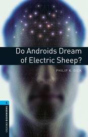 Oxford Bookworms Library: Level 5:: Do Androids Dream of Electric Sheep? by Philip K. Dick