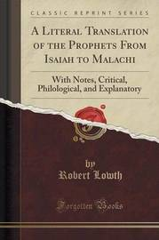 A Literal Translation of the Prophets from Isaiah to Malachi by Robert Lowth
