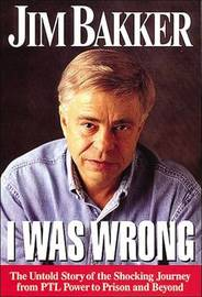 I Was Wrong by Jim Bakker