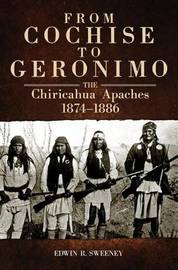 From Cochise to Geronimo by Edwin R Sweeney
