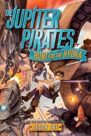 The Jupiter Pirates: Hunt for the Hydra by Jason Fry