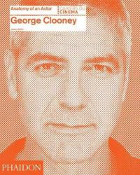 George Clooney: Anatomy of an Actor by Jeremy Smith
