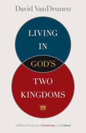 Living in God's Two Kingdoms by David VanDrunen image