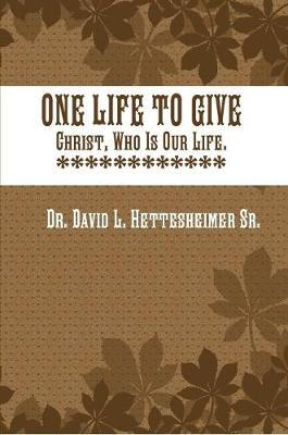 One Life to Give by David L. Hettesheimer Sr.