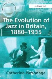 The Evolution of Jazz in Britain, 1880-1935 by Catherine Tackley (nee Parsonage)