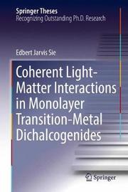 Coherent Light-Matter Interactions in Monolayer Transition-Metal Dichalcogenides by Edbert Jarvis Sie