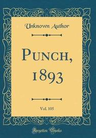 Punch, 1893, Vol. 105 (Classic Reprint) by Unknown Author image