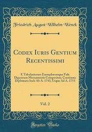 Codex Iuris Gentium Recentissimi, Vol. 2 by Friedrich August Wilhelm Wenck