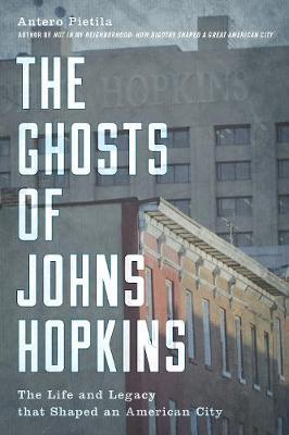The Ghosts of Johns Hopkins by Antero Pietila