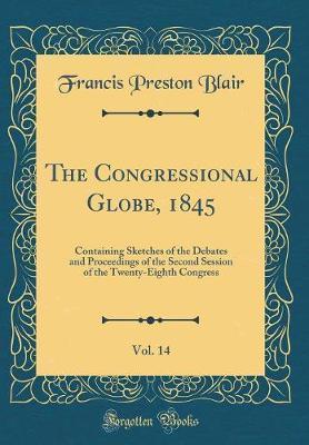 The Congressional Globe, 1845, Vol. 14 by Francis Preston Blair