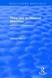Revival: China and Its National Minorities: Autonomy or Assimilation (1990) by Thomas Heberer
