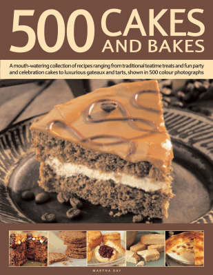 500 Cakes and Bakes: A Mouth-watering Collection of Recipes Ranging from Traditional Teatime Treats and Fun Party and Celebration Cakes to Luxurious Gateaux and Tarts, Shown in 500 Colour Photographs by Martha Day image