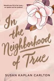 In the Neighborhood of True by Susan K Carlton