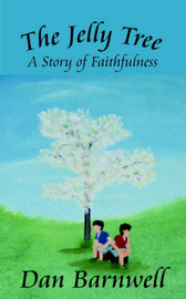 The Jelly Tree: A Story of Faithfulness by Dan Barnwell image