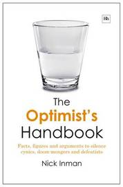 The Optimist's Handbook: Facts, Figures and Arguments to Silence Cynics, Doom-mongers and Defeatists by Nick Inman image