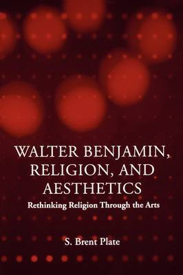 Walter Benjamin, Religion and Aesthetics by S.Brent Plate