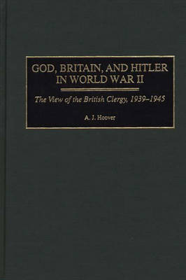God, Britain, and Hitler in World War II by A.J. Hoover