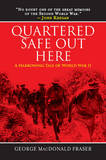 Quartered Safe Out Here: A Harrowing Tale of World War II by George MacDonald Fraser