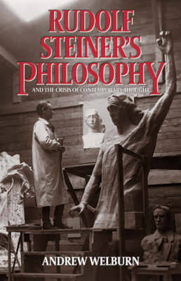 Rudolf Steiner's Philosophy: And the Crisis of Contemporary Thought by Andrew J. Welburn image