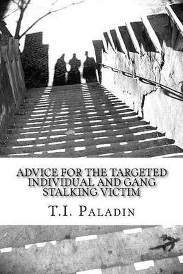 Advice for the Targeted Individual and Gang Stalking Victim by T I Paladin image