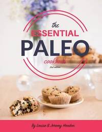 The Essential Paleo Cookbook (Full Color) by Louise Hendon