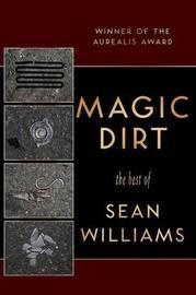 Magic Dirt by Sean Williams