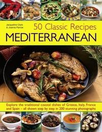 50 Classic Recipes: Mediterranean by Jacqueline Clarke