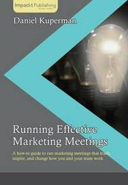 Running Effective Marketing Meetings by Daniel Kuperman