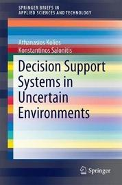 Decision Support Systems in Uncertain Environments by Athanasios Kolios