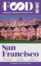 San Francisco - 2018 - The Food Enthusiast's Complete Restaurant Guide by Andrew Delaplaine