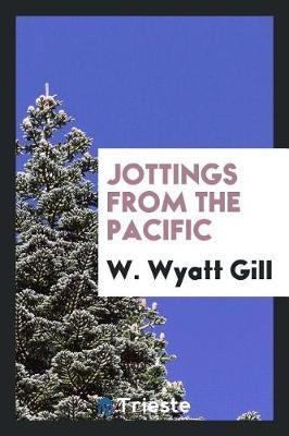 Jottings from the Pacific by W Wyatt Gill