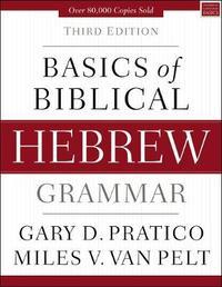 Basics of Biblical Hebrew Grammar by Gary D. Pratico