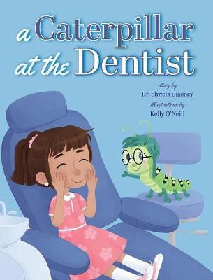 A Caterpillar at the Dentist by Shweta Ujaoney