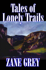 Tales of Lonely Trails by Zane Grey, Biography & Autobiography, Literary, History by Zane Grey image