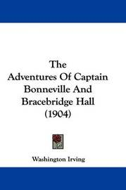 The Adventures of Captain Bonneville and Bracebridge Hall (1904) by Washington Irving