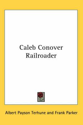 Caleb Conover Railroader by Albert Payson Terhune