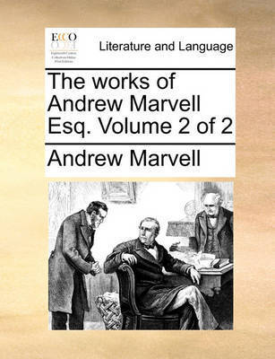 The Works of Andrew Marvell Esq. Volume 2 of 2 by Andrew Marvell
