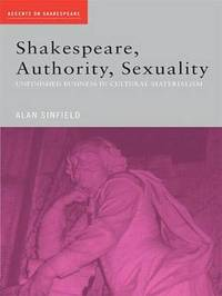 Shakespeare, Authority, Sexuality by Alan Sinfield image