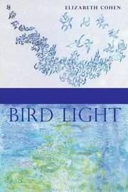 Bird Light by Elizabeth Cohen