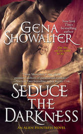 Seduce The Darkness (Alien Huntress #4) by Gena Showalter image