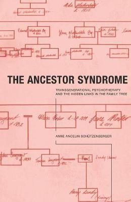 The Ancestor Syndrome by Anne Ancelin Schutzenberger