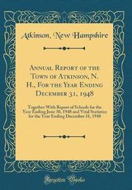 Annual Report of the Town of Atkinson, N. H., for the Year Ending December 31, 1948 by Atkinson New Hampshire image