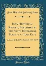 Iowa Historical Record, Published by the State Historical Society, at Iowa City by State Historical Society of Iowa