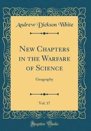 New Chapters in the Warfare of Science, Vol. 17 by Andrew Dickson White image