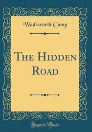 The Hidden Road (Classic Reprint) by Wadsworth Camp image