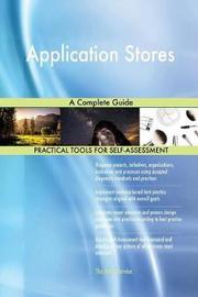 Application Stores a Complete Guide by Gerardus Blokdyk