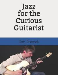 Jazz for the Curious Guitarist by Dan Dresnok